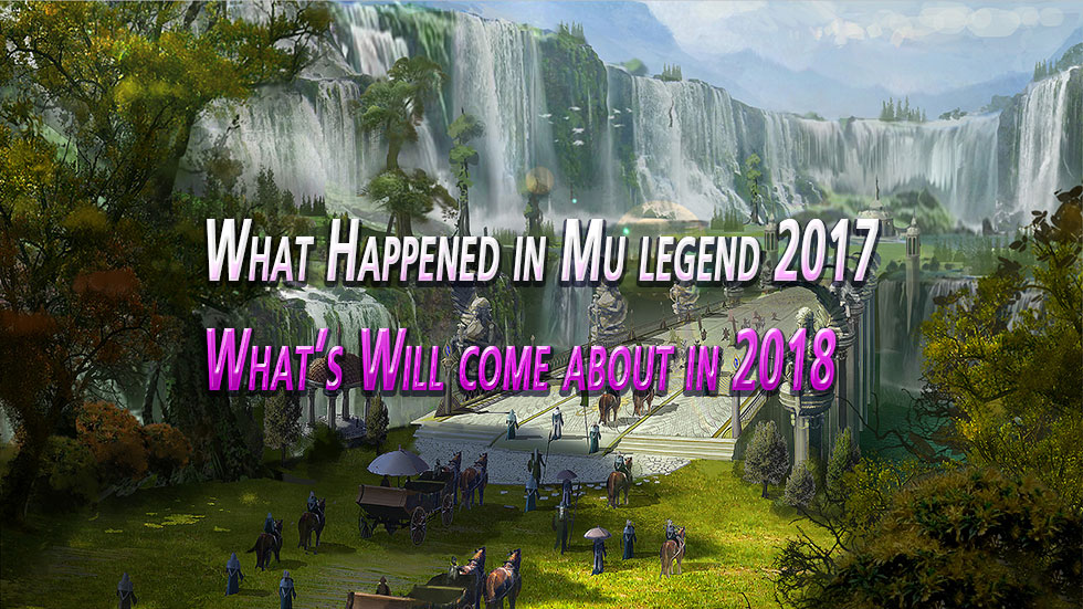 What Happened in Mu legend 2017 and What's Will come about in 2018