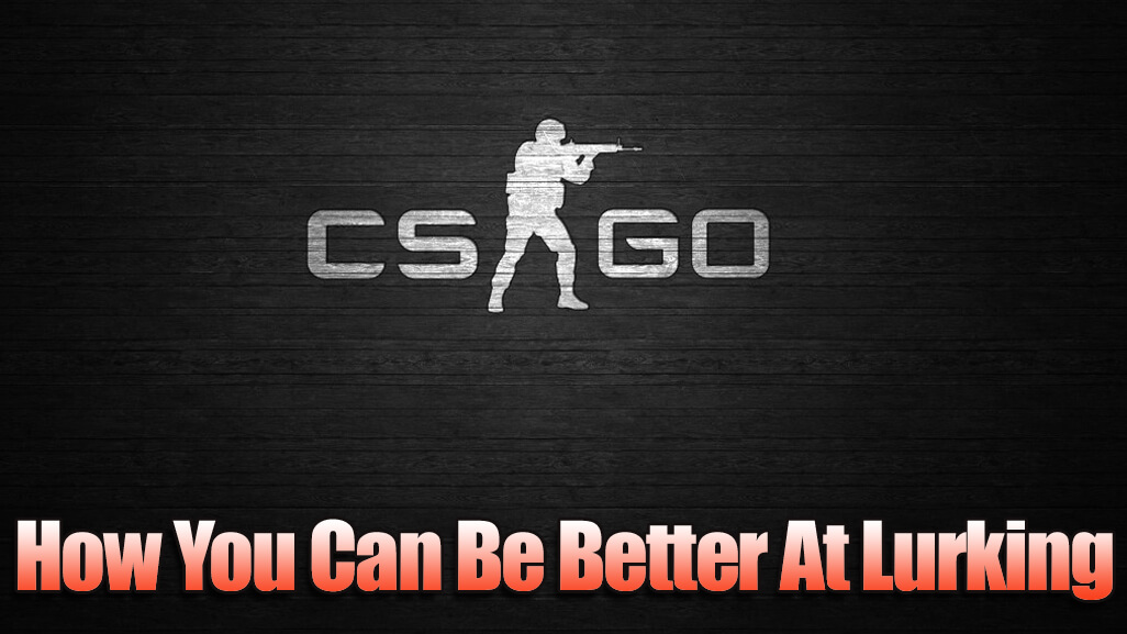 4 Tips To Master Lurking in CSGO