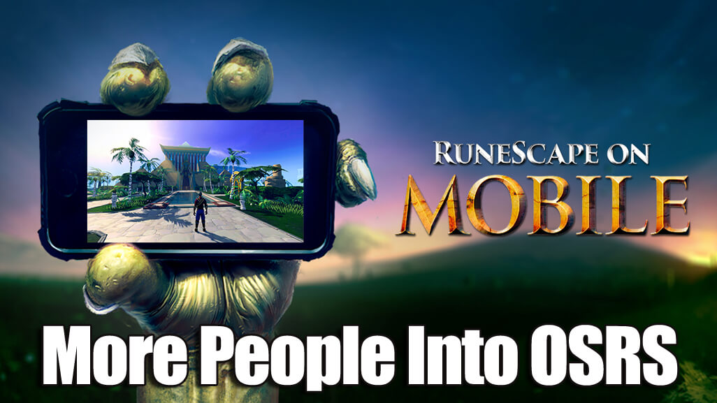 how runescape mobile is going to get more people into osrs r4pg com