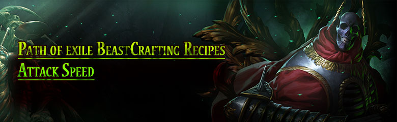 Path of exile Attack Speed BeastCrafting Recipes