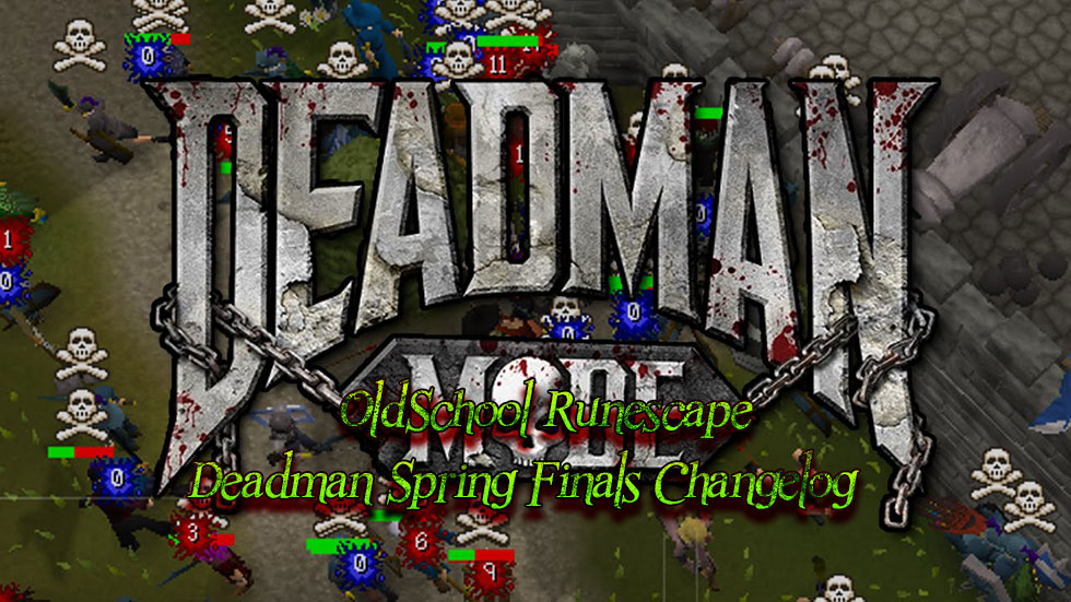 Old School Runescape Deadman Spring Finals Changelog