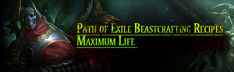 Path of Exile Maximum Life Beastcrafting Recipes
