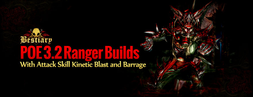 Poe 3.2 Ranger Builds With Attack skill Kinetic Blast and Barrage