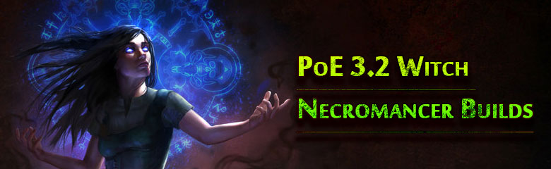 PoE 3 2 Witch Necromancer Builds Part 2 - poecurrencybuy com