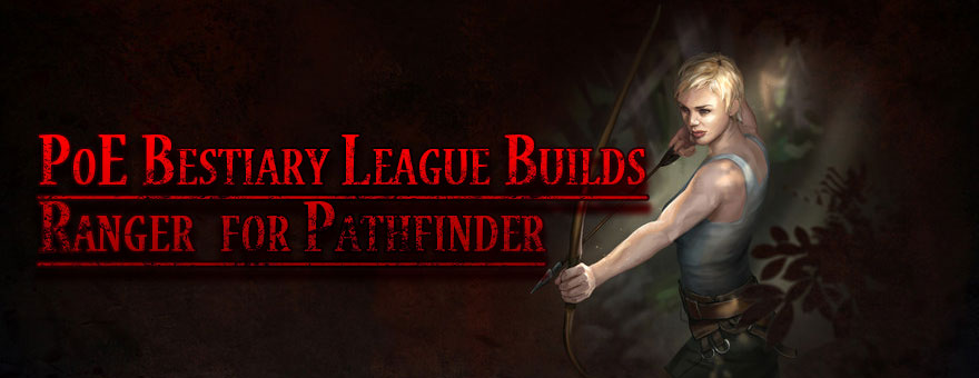 PoE Bestiary League Ranger Builds for Pathfinder
