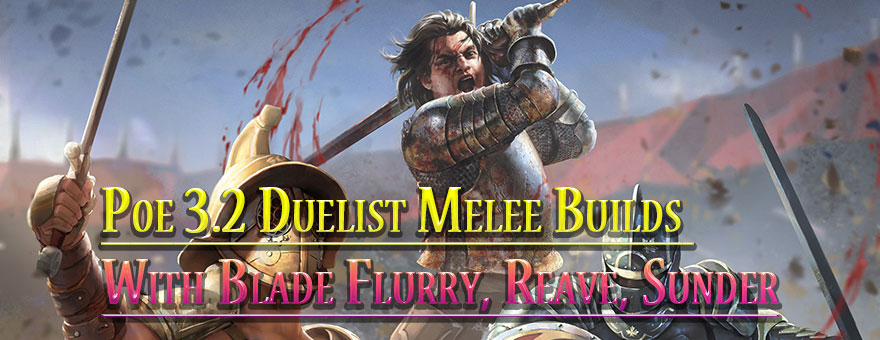 Poe 3.2 Duelist Melee Builds With Blade Flurry, Reave, Sunder
