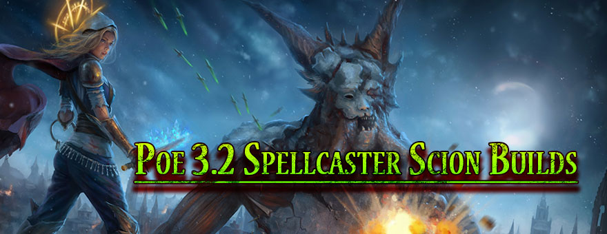 Poe 3.2 Spellcaster Scion Builds