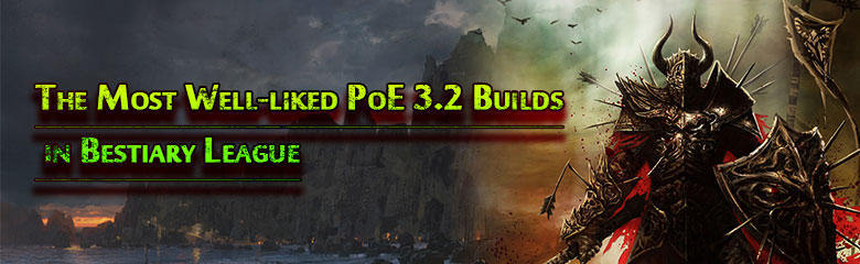 The Most Well-liked PoE 3.2 Builds in Bestiary League