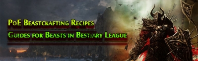 Path of Exile Beasts Beastcrafting Recipes and Guides in Bestiary League