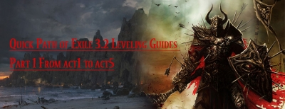 Quick Path of Exile 3.2 Leveling Guides Part 1 From act1 to act5