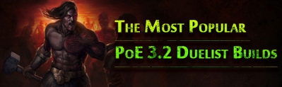 The Most Popular PoE 3.2 Duelist Builds