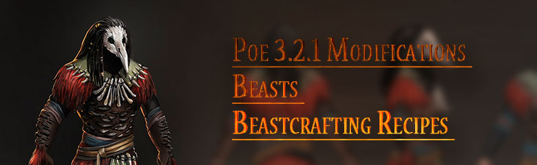 What Modifications for Poe 3.2.1 Beasts and Beastcrafting Recipes