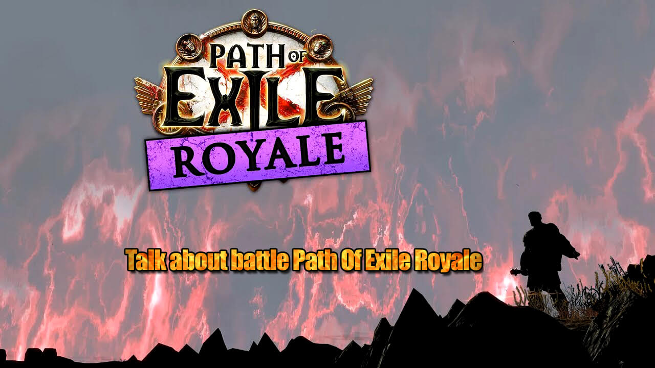 Talk about battle Path Of Exile Royale