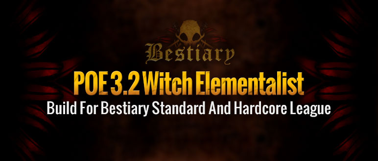 PoE 3.2 Witch Elementalist Build For Bestiary Standard And Hardcore League