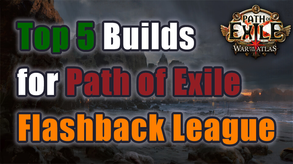 Top 5 Builds for PoE Flashback League - poe4orbs com