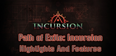Path of Exile: Incursion Highlights And Features