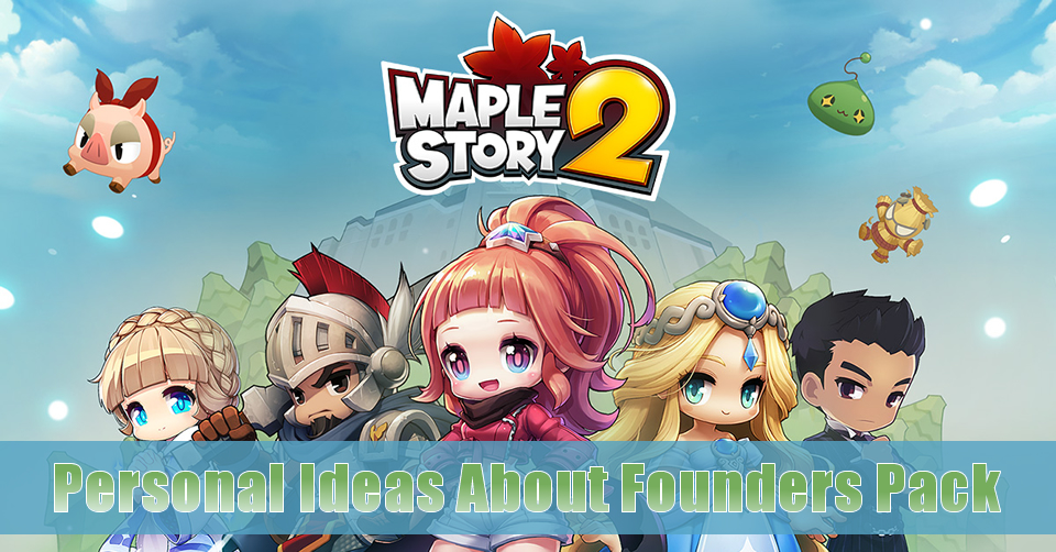 MapleStory 2: Personal Ideas About Founders Pack