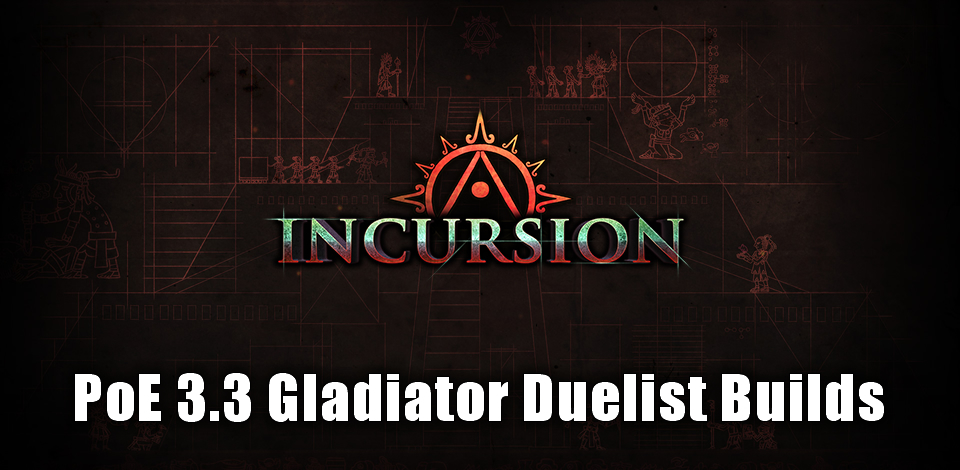 PoE 3.3 Incursion Gladiator Duelist Builds