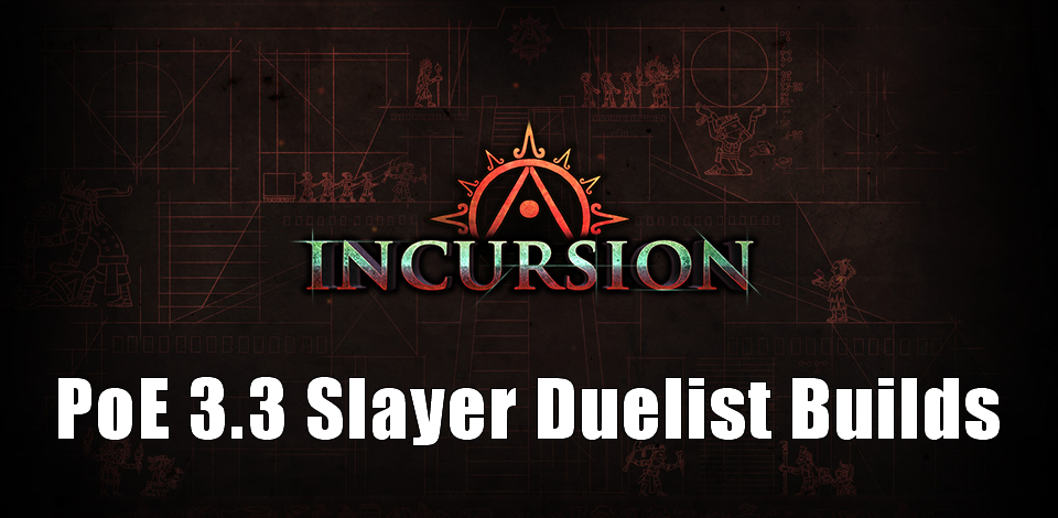 PoE 3.3 Slayer Duelist Builds for Incursion League