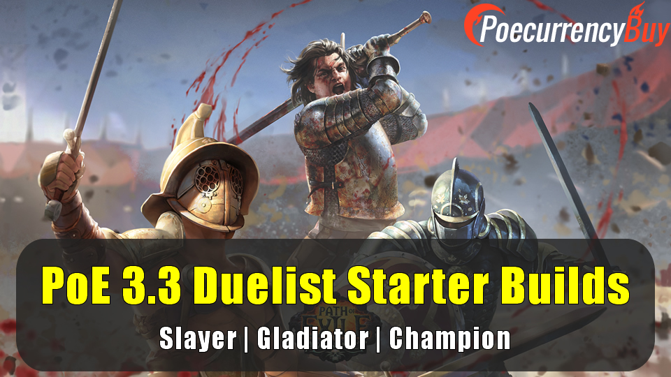 PoE 3.3 Duelist Starter Builds - Slayer | Gladiator | Champion