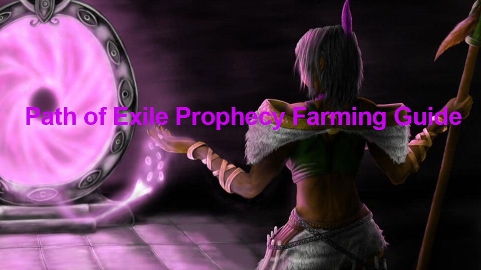 Path of Exile Prophecy Farming Guide