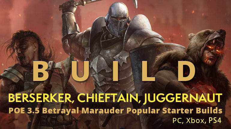 POE 3.5 Betrayal Marauder Popular Starter Builds(PC, Xbox) - Berserker, Chieftain, Juggernaut