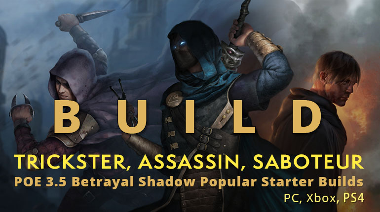 POE 3.5 Betrayal Shadow Popular Starter Builds(PC, Xbox) - Trickster, Assassin, Saboteur