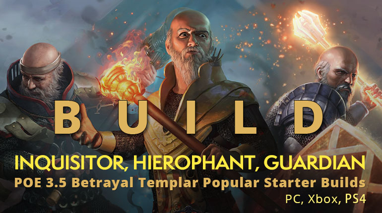 POE 3.5 Betrayal Templar Popular Starter Builds(PC, Xbox) - Inquisitor, Hierophant, Guardian