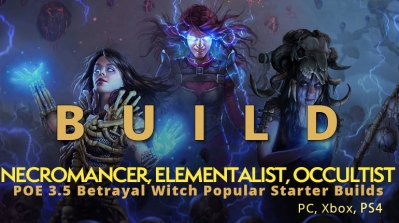 POE 3.5 Betrayal Witch Popular Starter Builds(PC, Xbox, PS4) - Necromancer, Elementalist, Occultist