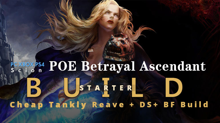 POE Betrayal Ascendant Reave + DS+ BF Starter Build - High DPS, Cheap, Tankly, Good Mapping Speed