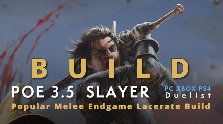 POE 3.5 Duelist Slayer Popular Lacerate Build (PC,XBOX,PS4)- Melee, Endgame