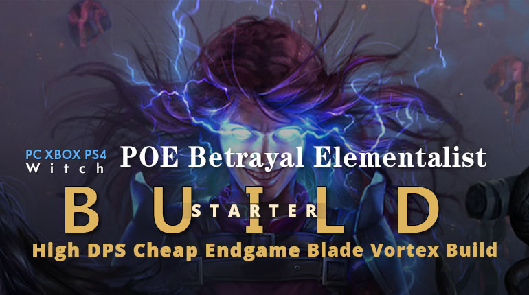 POE Betrayal Elementalist Blade Vortex Starter Build - Good Clear Speed, High Damage, Cheap Gear