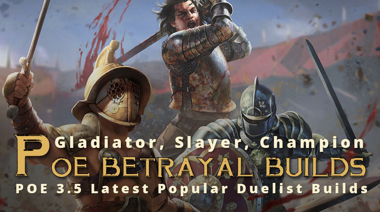 POE Betrayal Latest Popular Duelist Builds - Champion, Gladiator, Slayer
