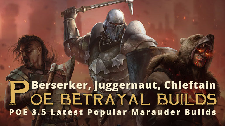 POE Betrayal Latest Popular Marauder Builds - Berserker, Chieftain, Juggernaut