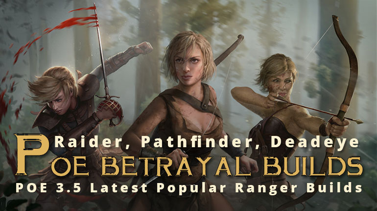 POE Betrayal Latest Popular Ranger Builds - Raider, Pathfinder, Deadeye