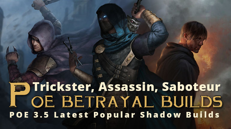 POE Betrayal Latest Popular Shadow Builds - Trickster, Assassin, Saboteur