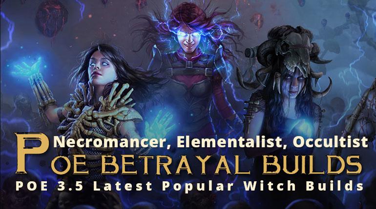 POE Betrayal Latest Popular Witch Builds - Necromancer, Elementalist, Occultist