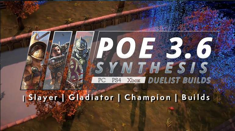 [Synthesis] Best PoE 3.6 Duelist Builds (PC, PS4, Xbox) - Slayer | Gladiator | Champion