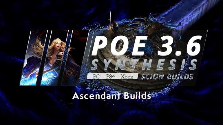 [Synthesis] Popular PoE 3.6 Scion Ascendant Builds (PC, PS4, Xbox)