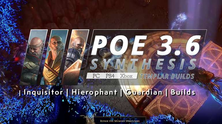 [Synthesis] Hot PoE 3.6 Templar Builds (PC, PS4, Xbox) - Inquisitor | Hierophant | Guardian