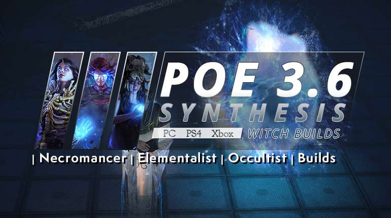 [Synthesis] Best PoE 3.6 Witch Builds (PC, PS4, Xbox) - Necromancer | Elementalist | Occultist