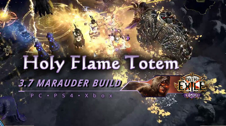 [PC,PS4,Xbox] PoE 3.7 Holy Flame Totem Marauder Chieftain Beginner Build