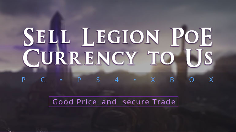 Sell PoE Currency to Us in Legion